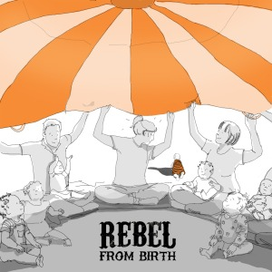 Rebel from birth